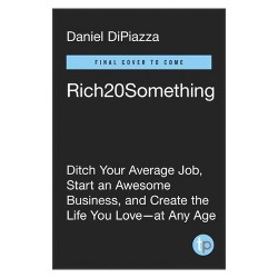 Rich20Something : Ditch Your Average Job, Start an Epic Business, and Score the Life You Want