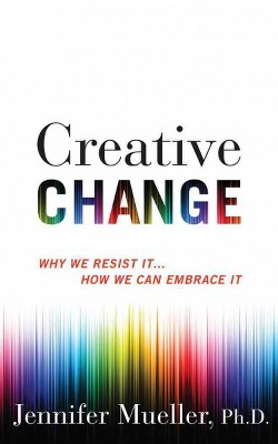 Creative Change : Why We Resist It...How We Can Embrace It (Vol 6) (Unabridged) (CD/Spoken Word) (Ph.D.