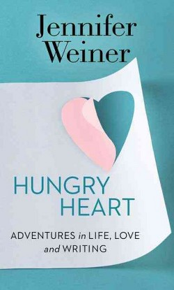 Hungry Heart : Adventures in Life, Love, and Writing (Library) (Jennifer Weiner)