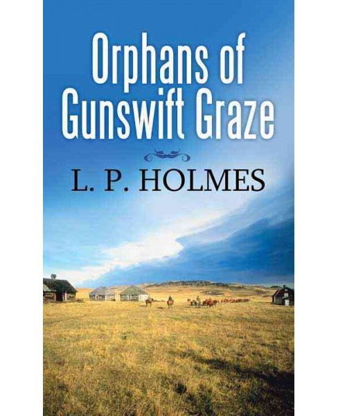 Orphans of Gunswift Graze : A Western Story (Library) (L. P. Holmes) - image 1 of 1