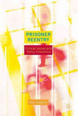 Prisoner Reentry : Critical Issues and Policy Directions -  (Hardcover)