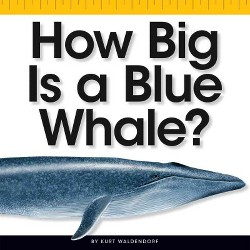 How Big Is a Blue Whale? (Library) (Kurt Waldendorf)