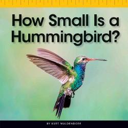How Small Is a Hummingbird? (Library) (Kurt Waldendorf)