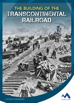 Building of the Transcontinental Railroad (Library) (Peggy Caravantes)