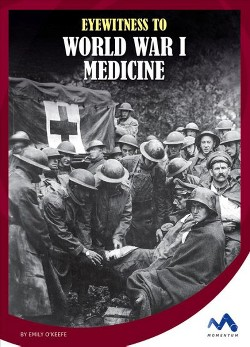Eyewitness to World War I Medicine (Library) (Emily O'keefe)