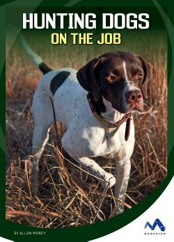 Hunting Dogs on the Job (Library) (Allan Morey)