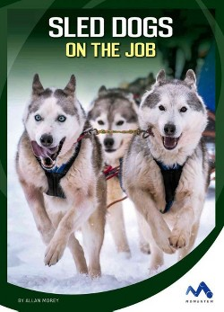 Sled Dogs on the Job (Library) (Allan Morey)