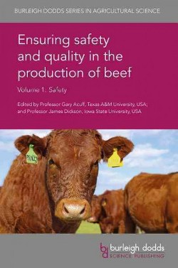 Ensuring Safety and Quality in the Production of Beef : Safety (Vol 1) (Hardcover) (James Wells & Greg