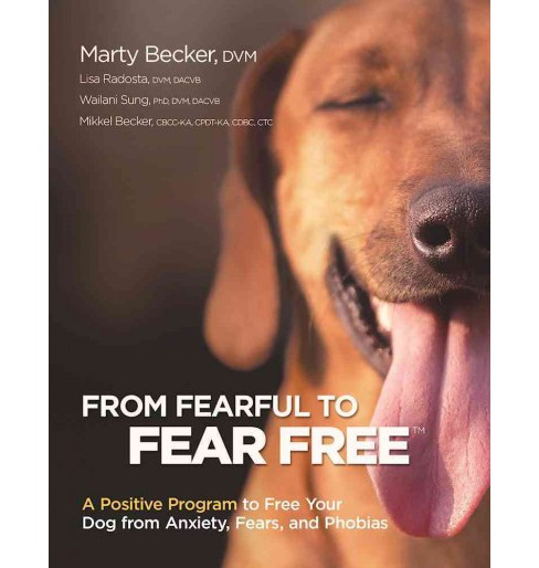 From Fearful to Fear Free : A Positive Program to Free Your Dog from Anxiety, Fears, and Phobias - image 1 of 1