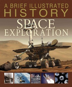 Brief Illustrated History of Space Exploration (Library) (Steve Parker)