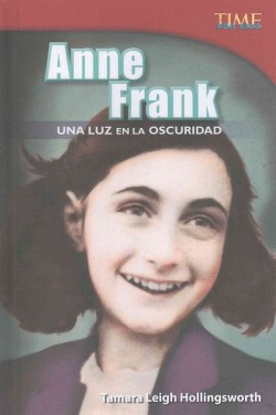 Anne Frank : Una luz en la oscuridad /A Light in the Dark (Library) (Tamara Hollingsworth)