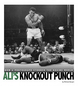 Ali's Knockout Punch : How a Photograph Stunned the Boxing World (Library) (Michael Burgan)
