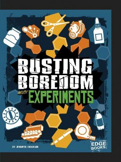 Busting Boredom With Experiments (Library) (Jennifer Swanson)
