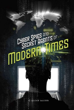 Cyber Spies and Secret Agents of Modern Times (Library) (Allison Lassieur)