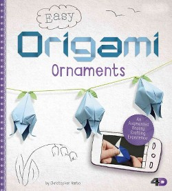 Easy Origami Ornaments : An Augmented Reality Crafting Experience (Library) (Christopher Harbo)