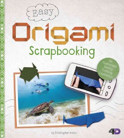 Easy Origami Scrapbooking : An Augmented Reality Crafting Experience (Library) (Christopher Harbo)