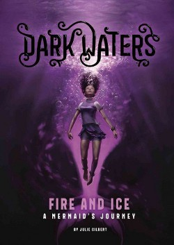 Fire and Ice : A Mermaid's Journey (Library) (Julie Gilbert)