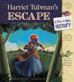 Harriet Tubman's Escape : A Fly on the Wall History (Library) (Thomas Kingsley Troupe)