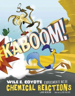 Kaboom! : Wile E. Coyote Experiments With Chemical Reactions (Library) (Mark Weakland)