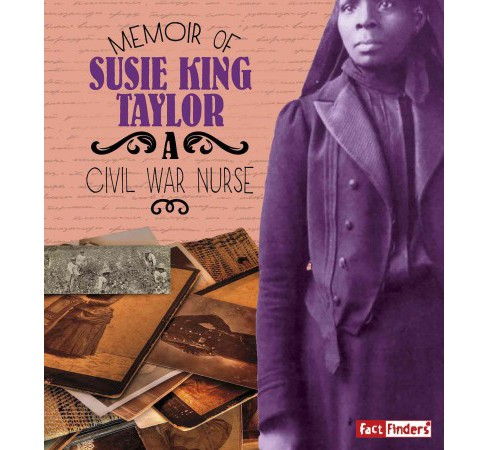Memoir of Susie King Taylor : A Civil War Nurse (Library) (Pamela Dell) - image 1 of 1