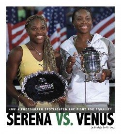 Serena Vs. Venus : How a Photograph Spotlighted the Fight for Equality (Library) (Danielle Smith-Llera)