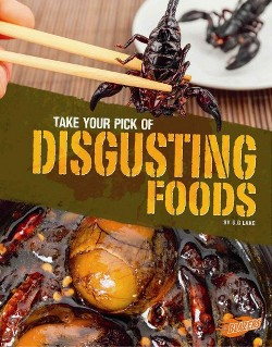 Take Your Pick of Disgusting Foods (Library) (G. G. Lake)
