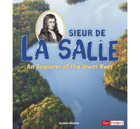 Sieur De La Salle : An Explorer of the Great West (Library) (Amie Hazleton) - image 1 of 1