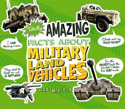 Totally Amazing Facts About Military Land Vehicles (Library) (Cari Meister)