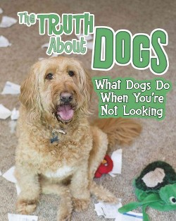 Truth About Dogs : What Dogs Do When You're Not Looking (Library) (Mary Colson)