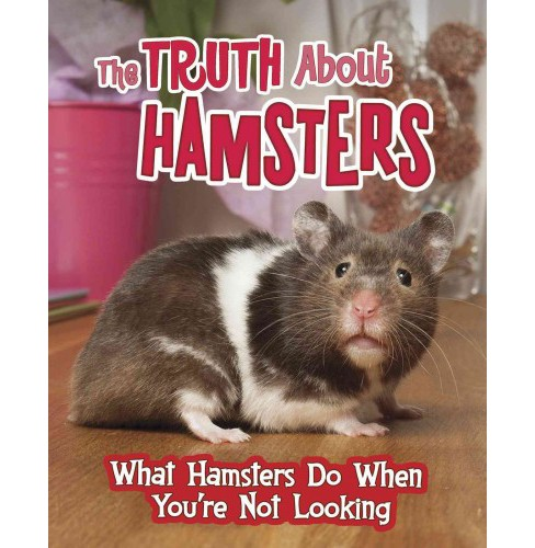 Truth About Hamsters : What Hamsters Do When You're Not Looking (Library) (Mary Colson) - image 1 of 1
