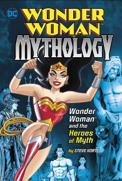 Wonder Woman and the Heroes of Myth (Library) (Steve Korte)