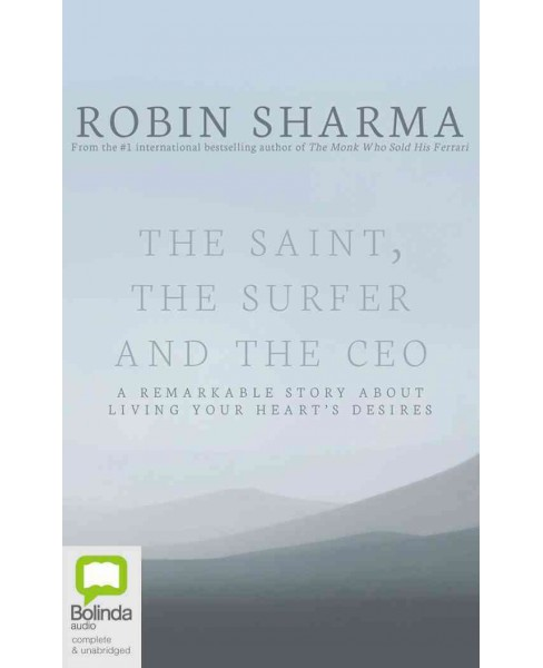 Saint, the Surfer and the Ceo : A Remarkable Story About Living Your Heart's Desires (Unabridged) - image 1 of 1