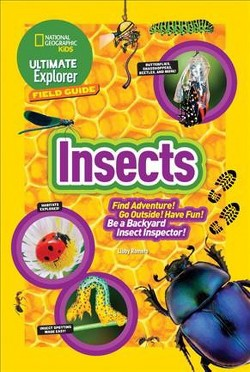 Ultimate Explorer Field Guide Insects : Find Adventure! Go Outside! Have Fun! Be a Backyard Insect