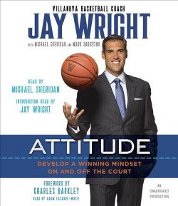 Attitude : Develop a Winning Mindset On and Off the Court (Unabridged) (CD/Spoken Word) (Jay Wright &