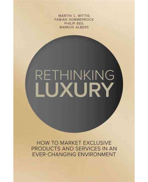 Rethinking Luxury : How to Market Exclusive Products and Services in an Ever-Changing Environment - image 1 of 1