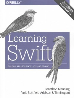 Learning Swift : Building Apps for Macos, Ios, and Beyond - by Jon Manning & Paris Buttfield-addison &