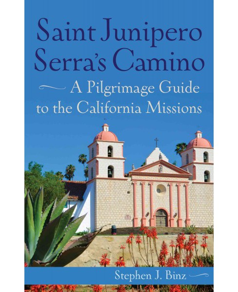Saint Junipero Serra's Camino : A Pilgrimage Guide to the California Missions (Paperback) (Stephen J. - image 1 of 1