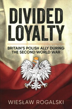 Divided Loyalty : Britain's Polish Ally During the Second World War (Paperback) (Wiesu0142aw Rogalski)