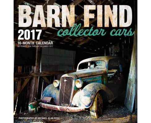 Barn Find Collector Cars 2017 Calendar (Paperback) (Michael Alan (PHT) Ross) - image 1 of 1