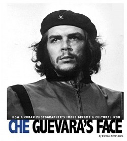 Che Guevara's Face : How a Cuban Photographer's Image Became a Cultural Icon (Library) (Danielle