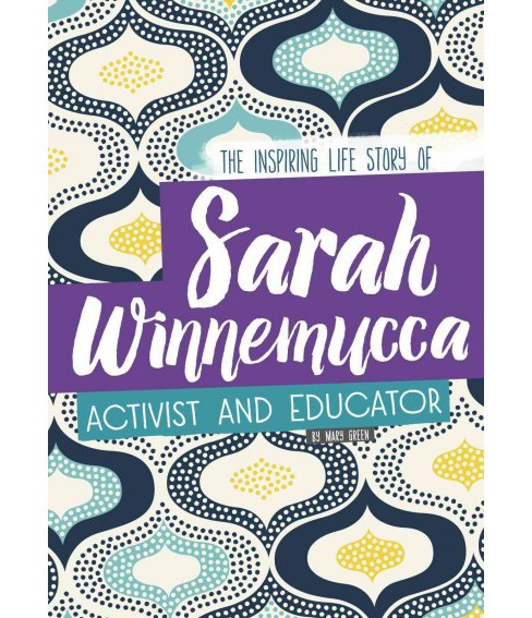 Sarah Winnemucca : The Inspiring Life Story of the Activist and Educator (Library) (Mary Louise Green) - image 1 of 1