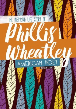 Phillis Wheatley : The Inspiring Life Story of the American Poet (Library) (Robin S. Doak)
