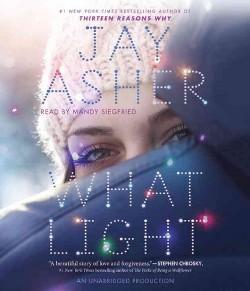 What Light (Unabridged) (CD/Spoken Word) (Jay Asher)