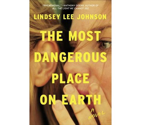 Most Dangerous Place on Earth (Hardcover) (Lindsey Lee Johnson) - image 1 of 1