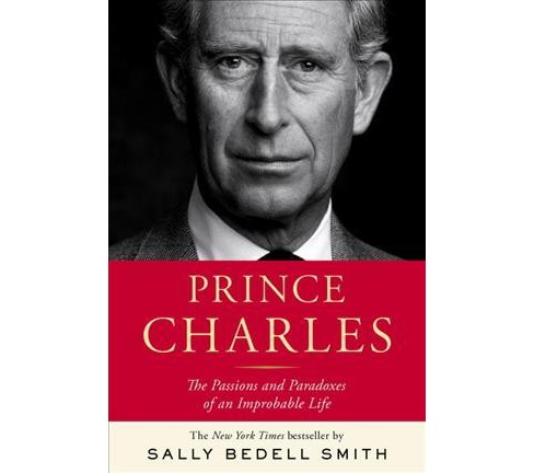 Prince Charles : The Passions and Paradoxes of an Improbable Life (Hardcover) (Sally Bedell Smith) - image 1 of 1