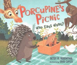 Porcupine's Picnic : Who Eats What? (Library) (Betsy R. Rosenthal)