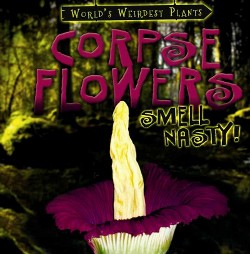 Corpse Flowers Smell Nasty! (Vol 3) (Paperback) (Taylor Cole)