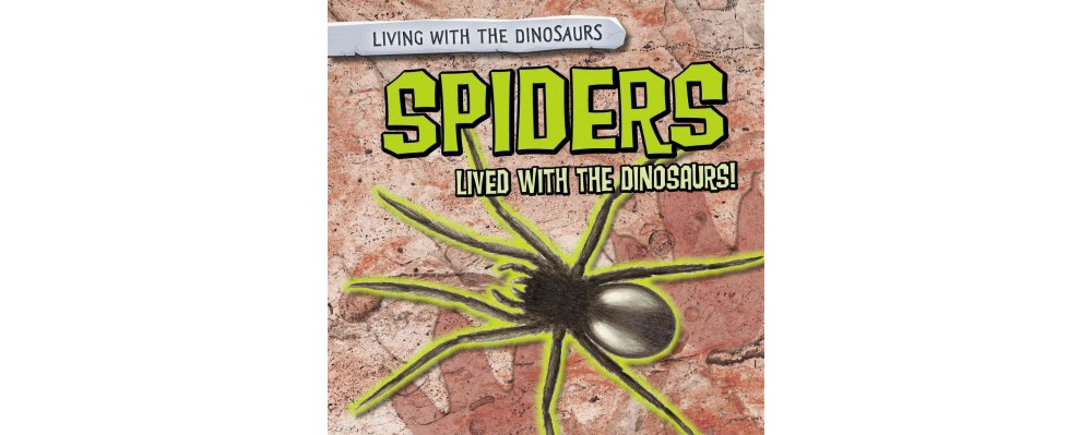 Spiders Lived With the Dinosaurs! (Vol 6) (Library) (Tanya Dellaccio)