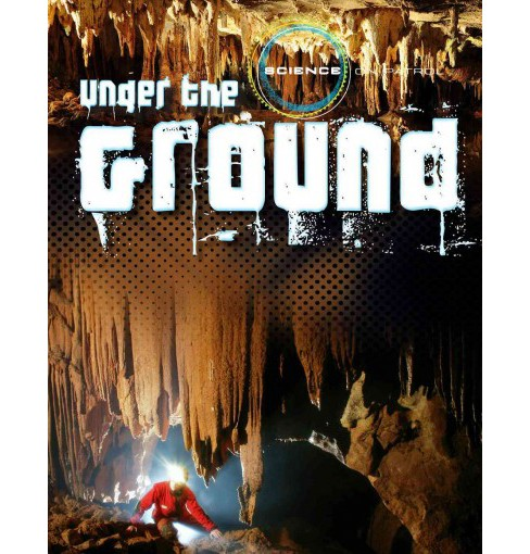 Under the Ground (Vol 5) (Paperback) (Louise Spilsbury) - image 1 of 1