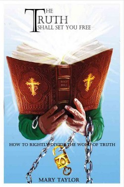 Truth Shall Set You Free : How to Rightly Divide the Word of Truth (Paperback) (Mary Taylor)